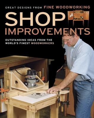 Shop Improvements: Great Designs from Fine Woodworking 9781561588916