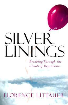 Silver Linings: Breaking Through the Clouds of Depression 9781563099861