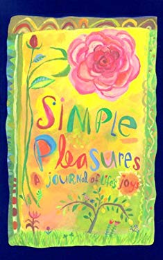 Simple Pleasures: A Journal of Life's Joys 9781561387557