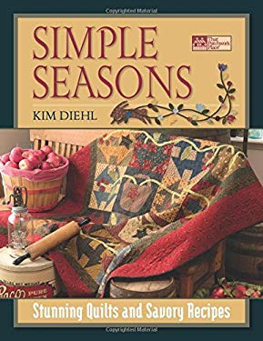 Simple Seasons: Stunning Quilts and Savory Recipes 9781564777270