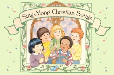 Sing Along Christian Songs: 64 Pages of Over 65 New Songs Sung to Familiar Melodies. 9781568223346