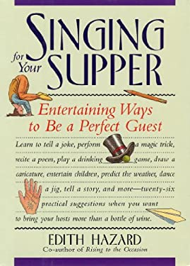 Singing for Your Supper: Entertaining Ways to Be a Perfect Guest 9781565120907