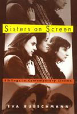Sisters on Screen: Siblings in Contemporary Cinema 9781566397476