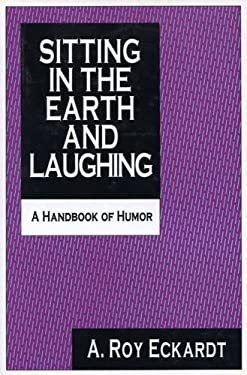 Sitting in the Earth and Laughing: A Handbook of Humor 9781560000013