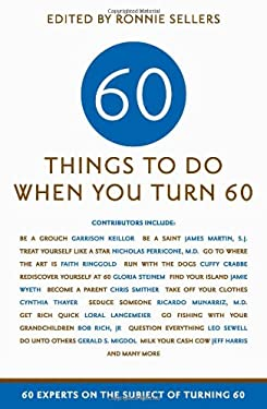 Sixty Things to Do When You Turn Sixty: 60 Experts on the Subject of Turning 60 9781569069677