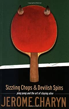 Sizzling Chops and Devilish Spins: Ping-Pong and the Art of Staying Alive 9781568582429