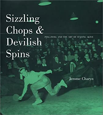 Sizzling Chops and Devilish Spins: Ping-Pong and the Art of Staying Alive 9781568582078