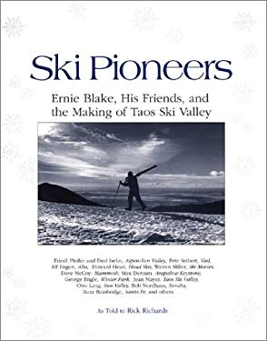 Ski Pioneers: Ernie Blake, His Friends, and the Making of Taos Ski Valley