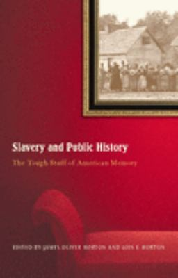 Slavery and Public History: The Tough Stuff of American Memory 9781565849600