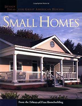 Small Homes: Design Ideas for Great American Houses 9781561586547