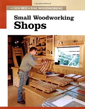 Small Woodworking Shops: The New Best of Fine Woodworking 9781561586868