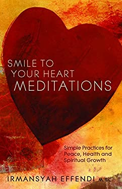 Smile to Your Heart Meditations: Simple Practices for Peace, Health and Spiritual Growth 9781569758151