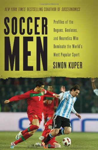 Soccer Men: Profiles of the Rogues, Geniuses, and Neurotics Who Dominate the World's Most Popular Sport 9781568586878