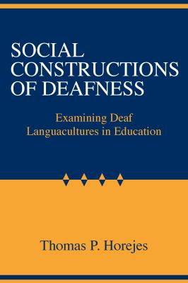 Social Constructions of Deafness: Examining Deaf Languacultures in Education 9781563685415