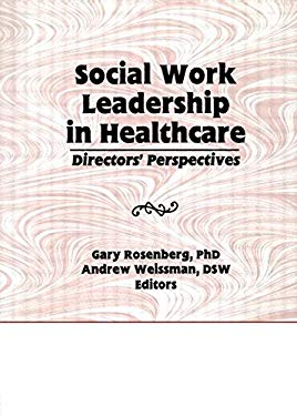Social Work Leadership in Healthcare: Director's Perspectives 9781560247647