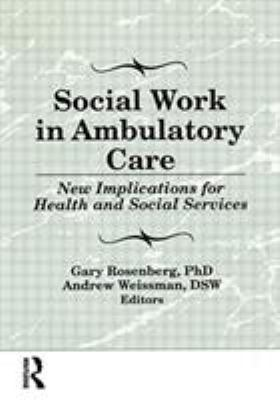 Social Work in Ambulatory Care: New Implications for Health and Social Services 9781560246978