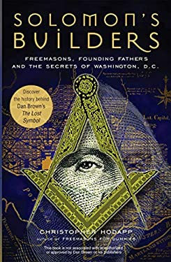 Solomon's Builders: Freemasons, Founding Fathers and the Secrets of Washington D.C. 9781569755792