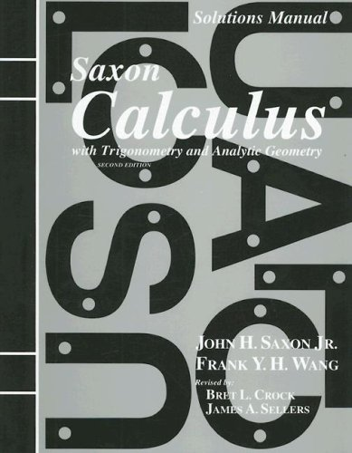 Solutions Manual for Saxon Calculus with Trigonometry and Analytic Geometry 9781565771482