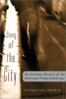 Song of the City: An Intimate History of the American Urban Landscape 9781568582030