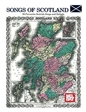 Songs of Scotland: 86 Favourite Scottish Songs and Ballads 9781562221119