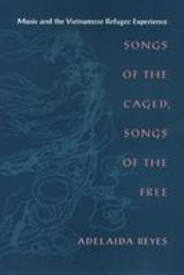 Songs of the Caged, Songs of the Free: Music and the Vietnamese Refugee Experience 9781566396868