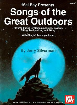 Songs of the Great Outdoors: Favorite Songs for Camping, Hiking, Boating, Biking, Backpacking and Skiing: With Chordal Accompaniment 9781562222369