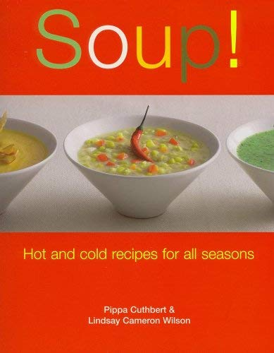 Soup!: Hot and Cold Recipes for All Seasons 9781561485000
