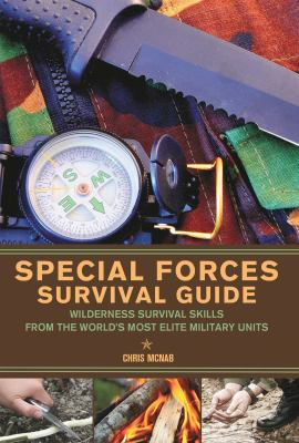 Special Forces Survival Guide: Wilderness Survival Skills from the World's Most Elite Military Units 9781569756720