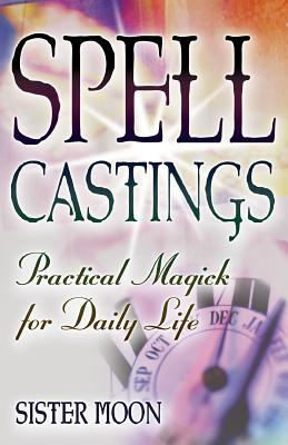 Spell Castings: Practical Magick for Daily Life 9781564148773