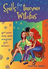Spells for Teenage Witches: Get Your Way with Magical Power - Baker, Marina