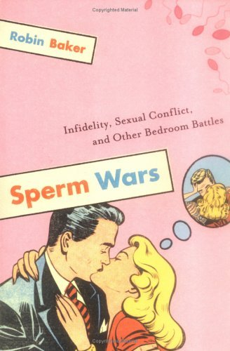 Sperm Wars: Infidelity, Sexual Conflict, and Other Bedroom Battles 9781560258483