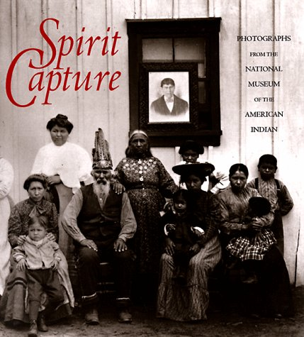 Spirit Capture: Photographs from the National Museum of the American Indian 9781560987659