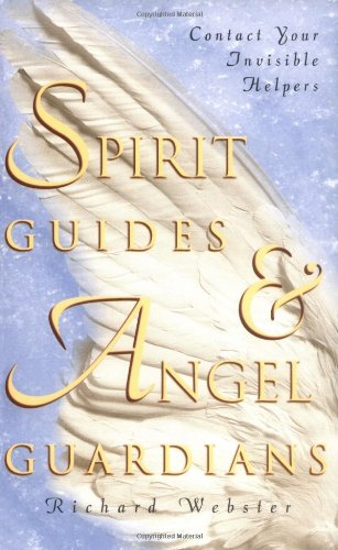Spirit Guides & Angel Guardians Spirit Guides & Angel Guardians: Contact Your Invisible Helpers Contact Your Invisible Helpers