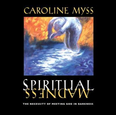 Spiritual Madness by Caroline Myss - Reviews, Description & more ...