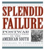 Splendid Failure: Postwar Reconstruction in the American South 9781566637343