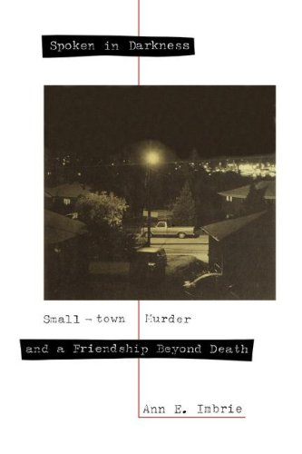 Spoken in Darkness Spoken in Darkness: Small-Town Murder and a Friendship Beyond Death Small-Town Murder and a Friendship Beyond Death 9781562828424