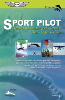 Sport Pilot: Choosing the Light-Sport Aircraft That's Right for You [With Full-Color W/Aircraft Photos & Comparison Tables]