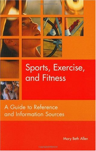 Sports, Exercise, and Fitness: A Guide to Reference and Information Sources 9781563088193