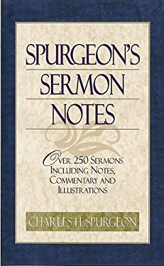 Spurgeon's Sermon Notes: Over 250 Sermons Including Notes, Commentary and Illustrations 9781565633049