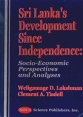 Sri Lanka's Development Since Independence: Socio-Economic Perspectives and Analyses 9781560727842
