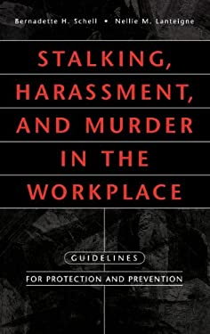 Stalking, Harassment, and Murder in the Workplace: Guidelines for Protection and Prevention 9781567203226