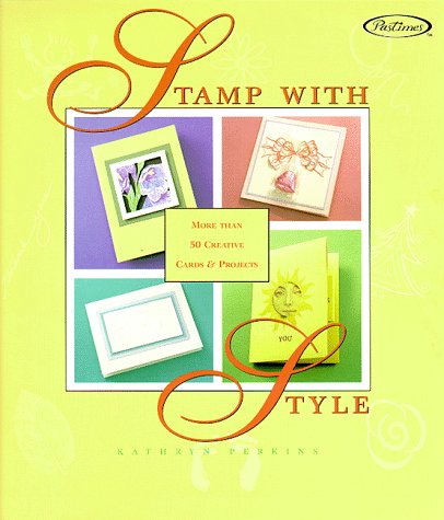 Stamp with Style: More Than 50 Creative Cards and Projects 9781564772244
