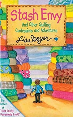 Stash Envy: And Other Quilting Confessions and Adventures 9781561485031