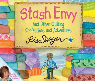 Stash Envy and Other Quilting Confessions and Adventures 9781561485826