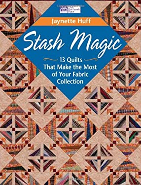 Stash Magic: 13 Quilts That Make the Most of Your Fabric Collection 9781564779236