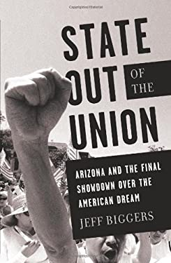 State Out of the Union: Arizona and the Final Showdown Over the American Dream 9781568587028