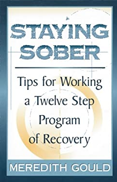 Staying Sober: Tips for Working a Twelve Step Program of Recovery 9781568383408