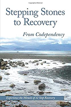 Stepping Stones to Recovery from Codependency: Experience the Miracle of 12 Step Recovery 9781568383750