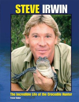 Steve Irwin: The Incredible Life of the Crocodile Hunter 9781568583495