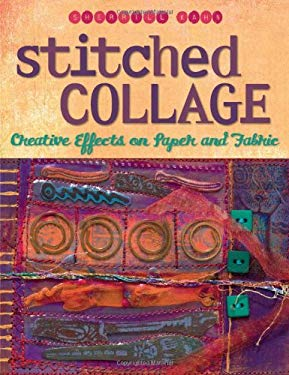 Stitched Collage: Creative Effects on Paper and Fabric 9781564778376